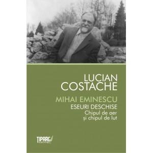 Mihai Eminescu. Eseuri deschise - chipul de aer si chipul de lut