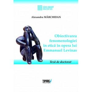 Obiectivarea fenomenologiei in etica in opera lui Emmanuel Levinas